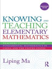 Knowing and Teaching Elementary Mathematics: Teachers' Understanding of Fundamental Mathematics in China and the United States, Edition 2