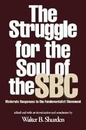 The Struggle for the Soul of the SBC: Moderate Responses to the Fundamentalist Movement