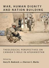 War, Human Dignity and Nation Building: Theological Perspectives on Canada's Role in Afghanistan