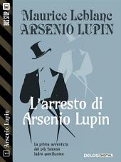 L'arresto di Arsenio Lupin: Arsenio Lupin ladro gentiluomo 1
