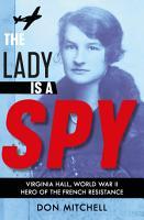 The Lady is a Spy  Virginia Hall  World War II s Most Dangerous Secret Agent PDF