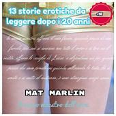 13 Storie Erotiche da leggere dopo i 20 anni [Mat Marlin]