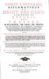 Corps Universel Diplomatique Du Droit Des Gens: Contenant Un Recueil Des Traitez D'Alliance, De Paix, De Trêve, ... qui ont été faits en Europe, depuis le Regne de l'Empereur Charlemagne jusques à présent .... 7,1
