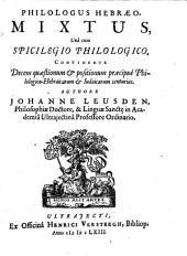 Philologus Hebraeo-mixtus: Una cum Spicilegio Philologico