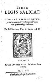 Liber Legis Salicae: glossarium siue interpretatio rerum & verborum obscuriorum quae in ea lege habentur