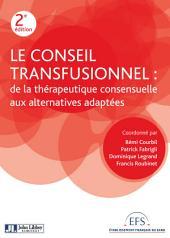 Le conseil transfusionnel - 2e édition: De la thérapeutique consensuelle aux alternatives adaptées