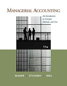 Managerial Accounting  An Introduction to Concepts  Methods and Uses Book