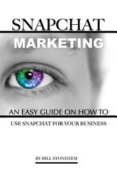 Snapchat Marketing: An Easy Guide On How to Use Snapchat for Business