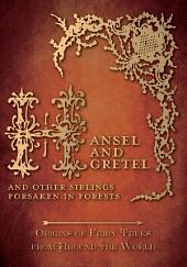 Hansel and Gretel - And Other Siblings Forsaken in Forests (Origins of Fairy Tales from Around the World): Origins of Fairy Tales from Around the World