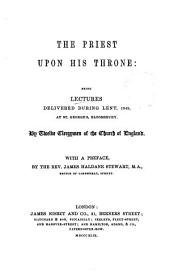 The priest upon his throne, lectures delivered during Lent, 1849, at St. George's, Bloomsbury