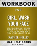 Workbook for Girl  Wash Your Face  Stop Believing the Lies about Who You Are So You Can Become Who You Were Meant to Be