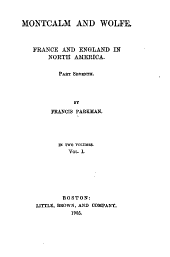 Montcalm and Wolfe: France and England in North America. Part Seventh, Volume 1