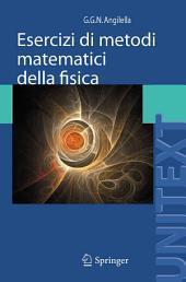 Esercizi di metodi matematici della fisica: Con complementi di teoria