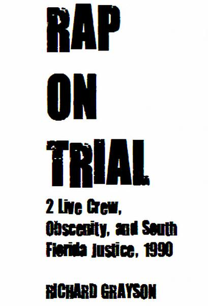 RAP ON TRIAL: 2 Live Crew, Obscenity, and South Florida Justice, 1990