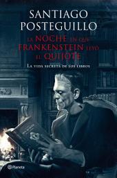 La noche en que Frankenstein leyó el Quijote: La vida secreta de los libros