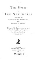 The Myths of the New World  a Treatise on the Symbolism and Mythology of the Red Race of America PDF