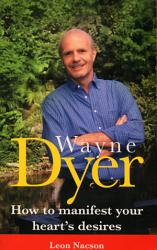 Wayne Dyer How To Manifest Your Hearts Desire Book PDF