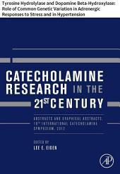 Catecholamine Research in the 21st Century: Tyrosine Hydrolylase and Dopamine Beta-Hydroxylase: Role of Common Genetic Variation in Adrenergic Responses to Stress and in Hypertension