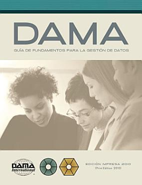 The DAMA Guide to the Data Management Body of Knowledge  DAMA DMBOK  Spanish Edition PDF
