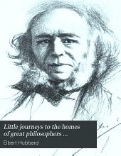 Little Journeys to the Homes of Great Philosophers ...: Immanuel Kant. Auguste Comte. Voltaire. Herbert Spencer. Schopenhauer. Henry D. Thoreau