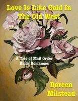 Love Is Like Gold In the Old West     a Trio of Mail Order Bride Romances PDF