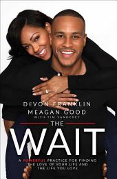 The Wait : A Powerful Practice for Finding the Love of Your Life and the Life You Love