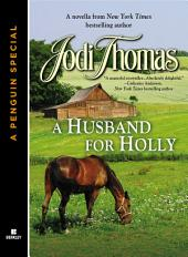 A HUSBAND FOR HOLLY: A novella from New York Times bestselling author Jodi Thomas (A Penguin Special from Berkley)
