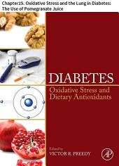 Diabetes: Chapter25. Oxidative Stress and the Lung in Diabetes: The Use of Pomegranate Juice
