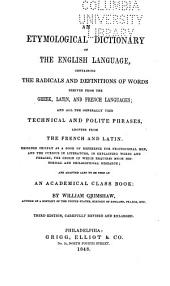 An Etymological Dictionary of the English Language, Containing the Radicals and Definitions of Words Derived from the Greek, Latin, and French Languages ...