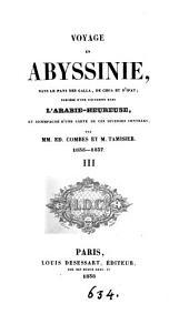 Voyage en Abyssinie, dans le pays des Galla, de Choa et d'Ilfat, précédé d'une excursion dans l'Arabie-Heureuse, par E. Combes et M. Tamisier: Volumes3à4