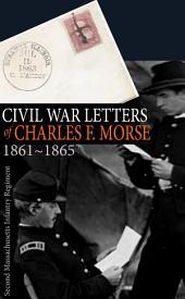Civil War Letters of Charles F. Morse: 1861-1865
