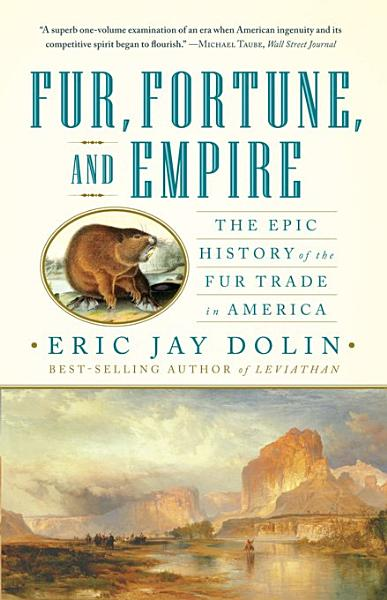 Download Fur  Fortune  and Empire  The Epic History of the Fur Trade in America Book