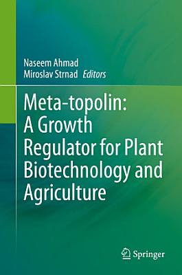 Meta topolin  A Growth Regulator for Plant Biotechnology and Agriculture PDF