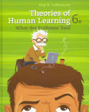 Theories of Human Learning  What the Professor Said