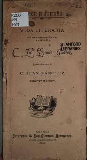 Honor a Juarez: vida literaria del benemerito de las Americas C. Lic. Benito Juárez
