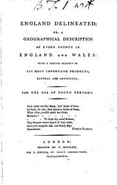 England Delineated; Or, a Geographical Description of Every County in England and Wales: with a Concise Account of Its Most Important Products, Natural and Artificial. ...