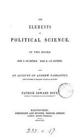 The Elements of Political Science: In Two Books ... with an Account of Andrew Yarranton, the Founder of English Political Economy
