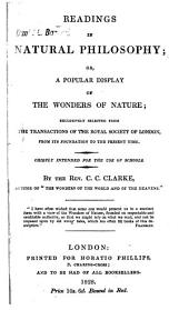 Readings in natural philosophy: or, a popular display of the wonders of nature ; exclusively selected from the Transactions of the Royal Society of London, from its foundation to the present time ; chiefly intended for the use of schools
