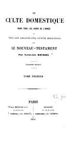 Le culte domestique pour tous les jours de l'année ou trois cent soixante-cinq courtes méditations sur le Nouveau-Testament