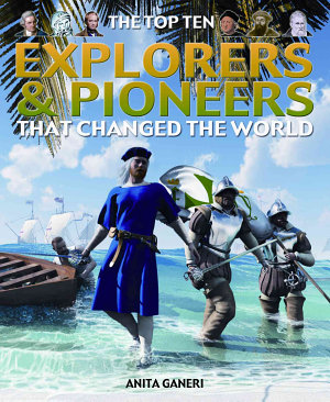 The Top Ten Explorers   Pioneers That Changed the World PDF