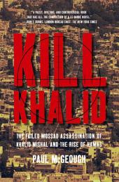 Kill Khalid: The Failed Mossad Assassination of Khalid Mishal and the Rise of Hamas