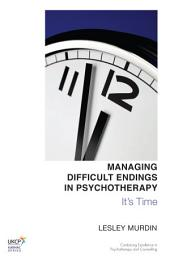 Managing Difficult Endings in Psychotherapy: It's Time