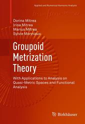 Groupoid Metrization Theory: With Applications to Analysis on Quasi-Metric Spaces and Functional Analysis