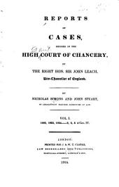 Reports of cases, decided in the High Court of Chancery: by the Right Hon. Sir John Leach, vice-chancellor of England. [1822-1826]