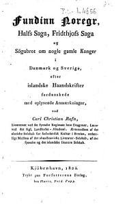 Fundinn Noregr Halfs Saga, Fridthjofs Saga og Sögnbrot om nogle gamle Konger i Danmark og Sverige