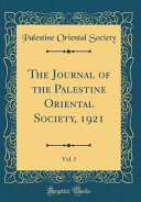The Journal of the Palestine Oriental Society  1921  Vol  1  Classic Reprint  PDF