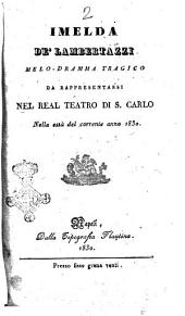 Imelda de' Lambertazzi melo-dramma tragico da rappresentarsi nel Real Teatro di S. Carlo nella està del corrente anno 1830 [Andrea Leone Tottola]
