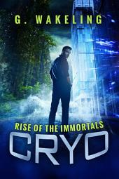 CRYO: Rise of the Immortals: CRYO, Book 1