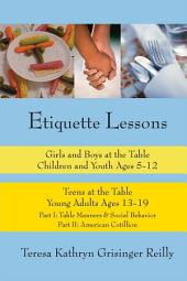Etiquette Lessons: Girls & Boys at the Table Children and Youth Ages 5-12 Teens at the Table Young Adults Ages 13-19
