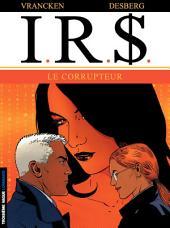 I.R.$. - Tome 6 - Corrupteur (Le)